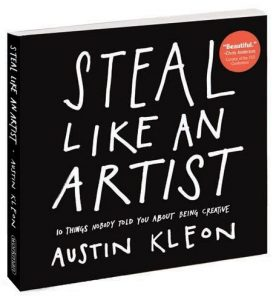 「Steal Like an Artist: 10 Things Nobody Told You About Being Creative」